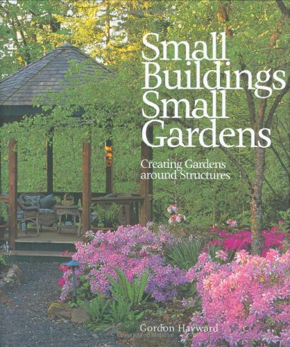 Small Buildings, Small Gardens: Creating Gardens Around Structures ...