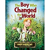 { THE BOY WHO CHANGED THE WORLD - IPS } By Andrews, Andy ( Author ) [ Aug - 2010 ] [ Hardcover ]