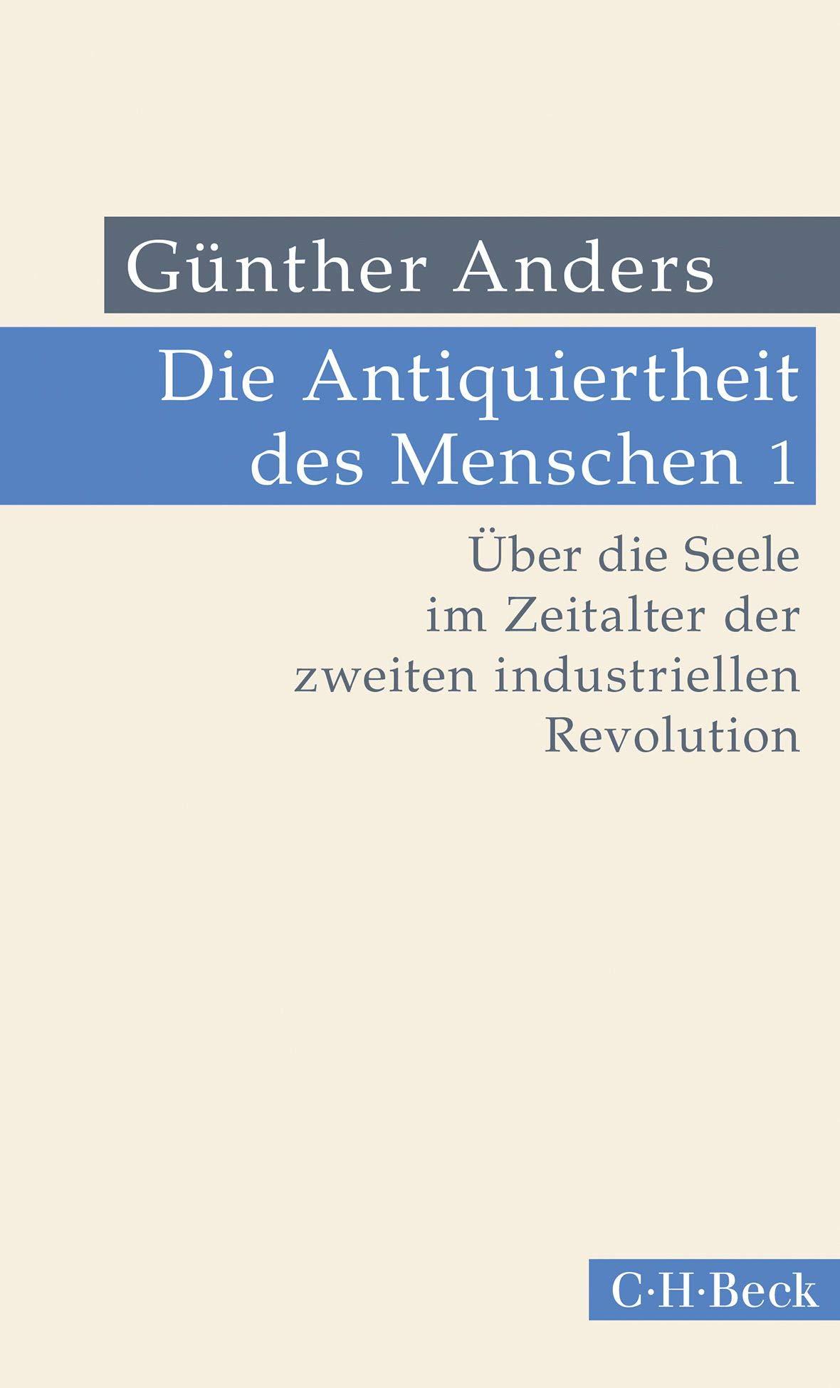 Die Antiquiertheit Des Menschen Bd. I  Über Die Seele Im Zeitalter Der Zweiten Industriellen Revolution