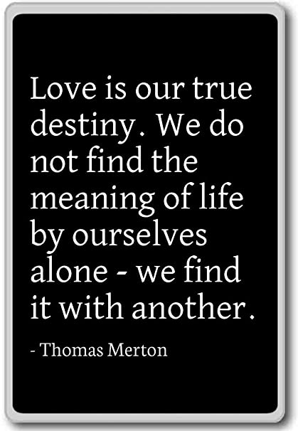 Amazoncom Love Is Our True Destiny We Do Not Find The