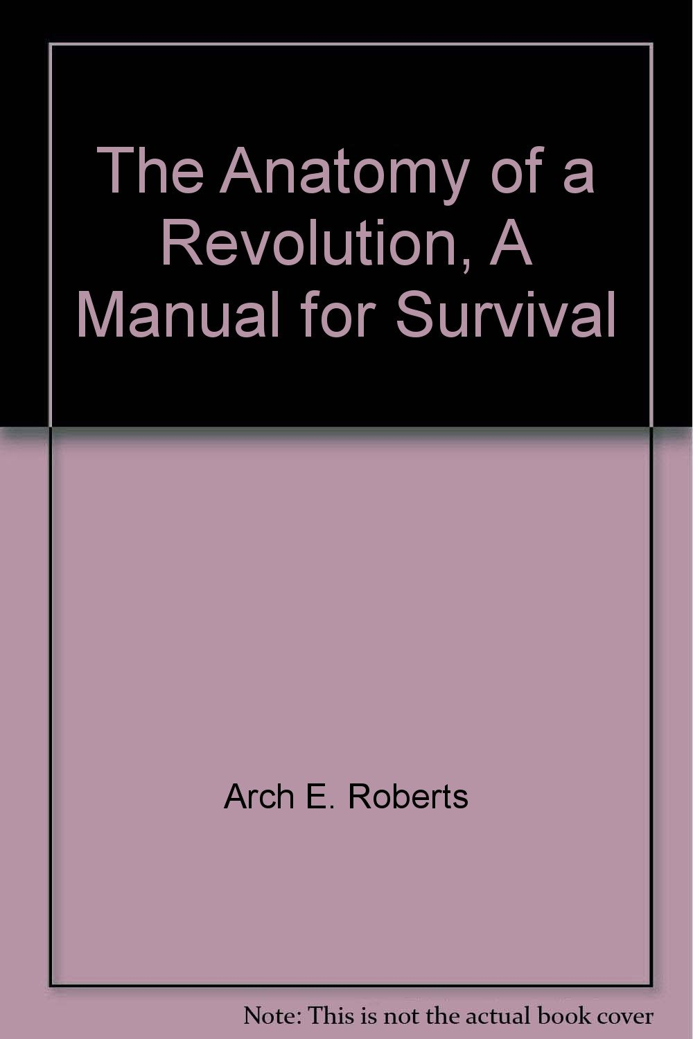 The Anatomy Of A Revolution A Manual For Survival Arch E Roberts