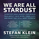 We Are All Stardust: Scientists Who Shaped Our World Talk About Their Work, Their Lives, and What They Still Want to Know; Library Edition
