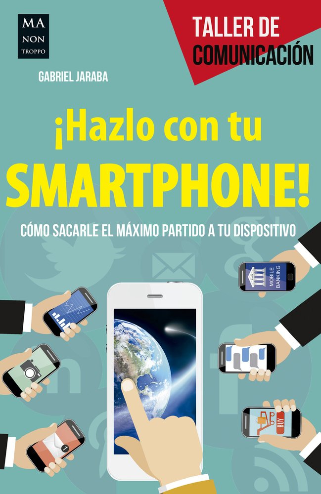 ¡Hazlo con tu smartphone!: Cómo sacarle el máximo partido a tu dispositivo (Taller De Comunicación) Tapa blanda – 22 sep 2016 Gabriel Jaraba Ma Non Troppo 8494596101 Electronics - Digital