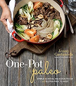 One-Pot Paleo: Simple to Make, Delicious to Eat and Gluten-free to Boot by [Castaneda, Jenny]