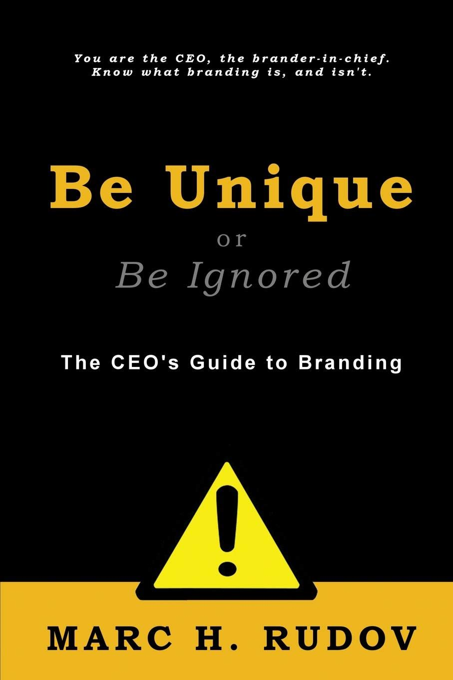 Be Unique or Be Ignored: The CEO's Guide to Branding pdf epub
