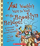 You Wouldn't Want to Work on the Brooklyn Bridge!: An Enormous Project That Seemed Impossible
