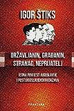 img - for Drzavljanin, gradjanin, stranac, neprijatelj : jedna povijest Jugoslavije i postjugoslavenskih drzava book / textbook / text book