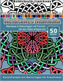 Malbucher fur Erwachsene Keltisches Mandala: Mandalas & Malvorlagen mit Formen, die den Geist entspannen Kunsttherapie mit Malvorlagen fur Erwachsene: Volume 1