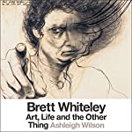 Brett Whiteley: Art, Life and the Other Thing | Ashleigh Wilson