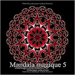 Mandala Magique 5 Coloriages Pour Adultes Coloriage Anti
