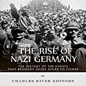 The Rise of Nazi Germany: The History of the Events that Brought Adolf Hitler to Power Audiobook by  Charles River Editors Narrated by Dan Gallagher