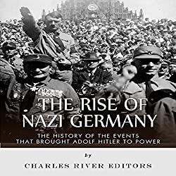 The Rise of Nazi Germany: The History of the Events that Brought Adolf Hitler to Power