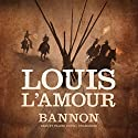 Bannon Audiobook by Louis L'Amour Narrated by Traber Burns