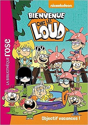 Bienvenue Chez Les Loud T 04 Objectif Vacances Amazon Ca