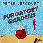 Purgatory Gardens: A Novel | Peter Lefcourt
