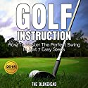 Golf Instruction: How to Master the Perfect Swing in Just 7 Easy Steps: The Blokehead Success Series Audiobook by  The Blokehead Narrated by Kirk Hanley