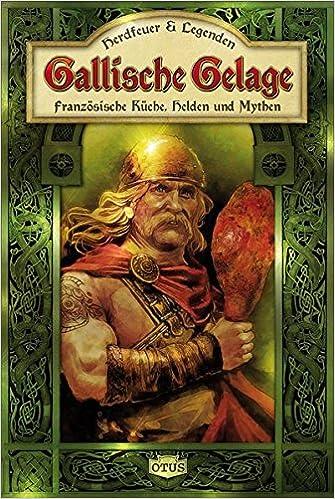 Gallische Gelage Franzosische Kuche Helden Und Mythen Amazon De