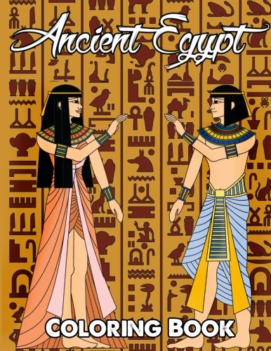 Ancient Egypt Coloring Book: Relieve Stress and Have Fun with Egyptian Symbols, Gods, Mythology, Hieroglyphics, and Pharaohs (Egyptian Coloring Book) (Volume 1)