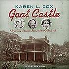 Goat Castle: A True Story of Murder, Race, and the Gothic South Hörbuch von Karen L. Cox Gesprochen von: Pam Ward