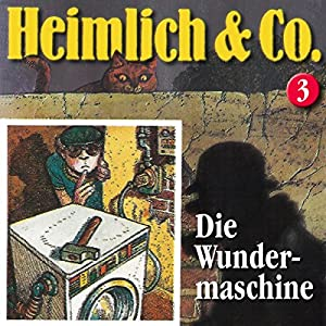 Die Wundermaschine (Heimlich & Co. 3) Hörspiel