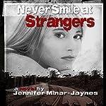 Never Smile at Strangers | Jennifer Minar-Jaynes