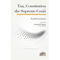 Tax, Constitution and the Supreme Court: Analysing the evolution of taxation law in India