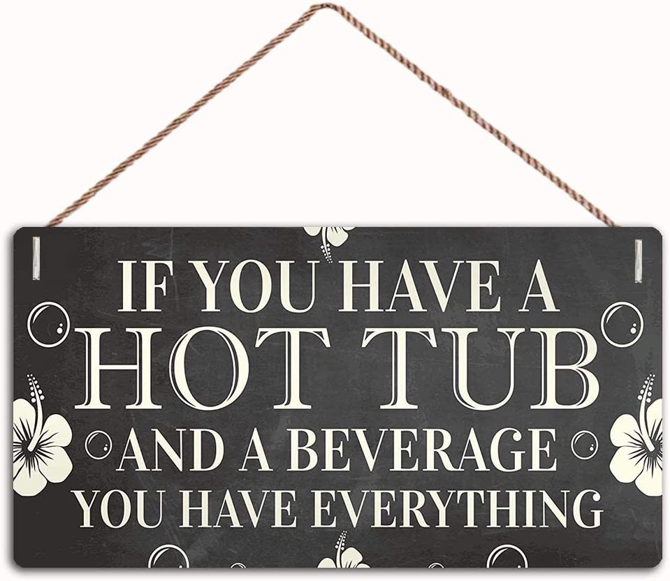 MAIYUAN If You Have a Hot Tub and a Beverage You Have Everything Sign Home Decor Wood Sign Plaque 10