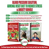 Blood Pressure Solution, Adrenal Reset Diet to Reduce Stress & Anxiety: 3 Books in 1 Bundle: Finally Lower Your Blood Pressure and Naturally Reduce Stress & Anxiety