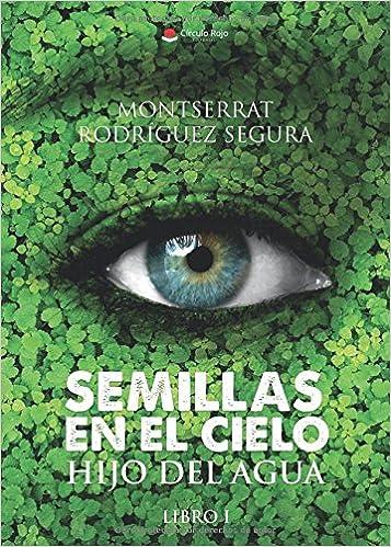 Semillas en el Cielo. Libro I. Hijo del Agua (Spanish Edition): Montserrat Rodríguez: 9788491836230: Amazon.com: Books