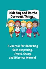 Kids Say and Do the Darndest Things (Turquoise Cover): A Journal for Recording Each Sweet, Silly, Crazy and Hilarious Moment Paperback