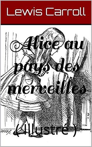 Alice au pays des merveilles: ( Illustré ) (French Edition)