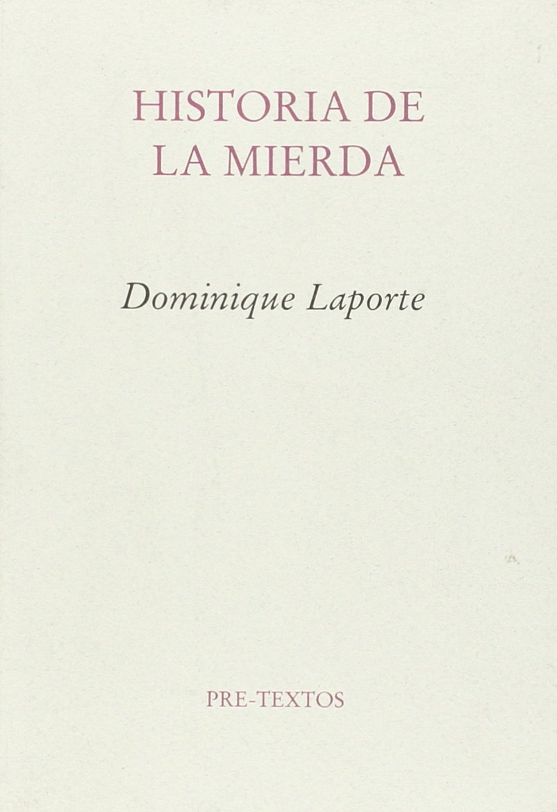 Historia de la mierda (Espagnol) Broché – 15 septembre 1998 DOMINIQUE LAPORTE Editorial Pre-Textos 8485081242 Fiction / General