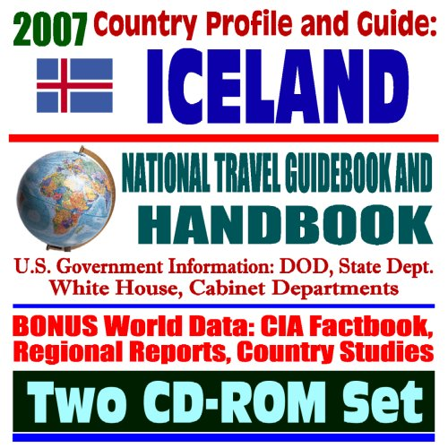 2007 Country Profile and Guide to Iceland - National Travel Guidebook and Handbook - Reykjavik Reagan-Gorbachev Summit, Earthquakes, Volcanoes, Keflavik, Surtsey (Two CD-ROM Set)