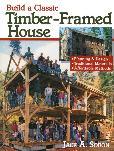 Build a Classic Timber-Framed House: Planning & Design/Traditional Materials/Affordable Methods by [Sobon, Jack A., Sobon, Jack A.]