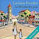 La mélodie des jours Hörbuch von Lorraine Fouchet Gesprochen von: Véronique Groux de Miéri, Yves Mugler