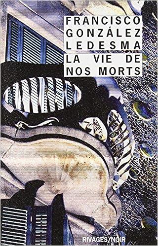 La vie de nos morts - Francisco González Ledesma
