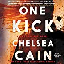One Kick: Kick Lannigan, Book 1 Audiobook by Chelsea Cain Narrated by Heather Lind