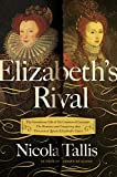 img - for Elizabeth's Rival: The Tumultuous Life of the Countess of Leicester: The Romance and Conspiracy that Threatened Queen Elizabeth's Court book / textbook / text book