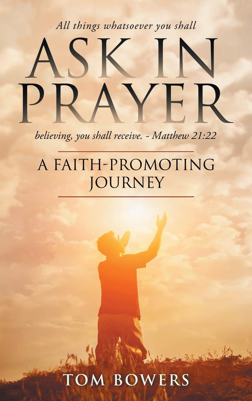 Image result for Ask in Prayer: A Faith-Promoting Journey By Tom Bowers