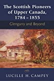 Scottish Pioneers of Upper Canada 1784 - 1855: Glengarry and Beyond