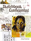 """""""Sketchbook Confidential - Secrets from the private sketches of over 40 master artists"""" av Editors of North Light Books"""