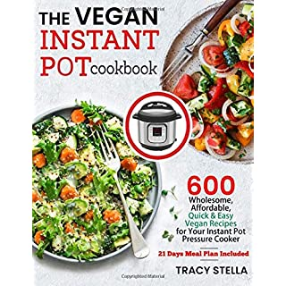 The Vegan Instant Pot Cookbook: 600 Wholesome, Affordable, Quick & Easy Vegan Recipes for Your Instant Pot Pressure Cooker (21 Day Meal Plan Included)
