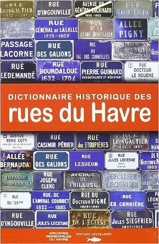 Livres gratuits en ligne DICTIONNAIRE HISTORIQUE DES RUES DU HAVRE 1517-2010 epub pdf