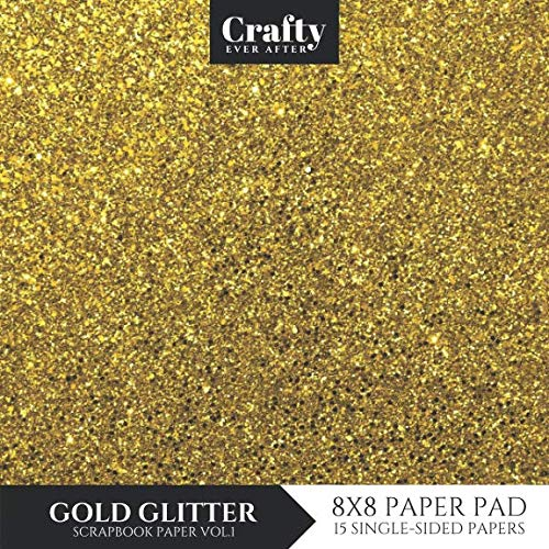 Gold Glitter Scrapbook Paper: Faux Glittery Print Design 8x8 Single-Sided for Crafts Card Making Origami Scrapbooking Paper Pad 15 Sheets (Decorative Craft Paper) ()