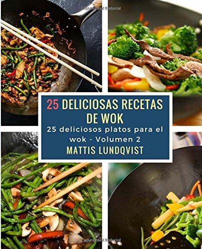 25 deliciosas recetas de wok: 25 deliciosos platos para el wok (Volume 2) (Spanish Edition)