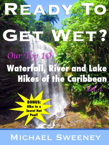Michael Sweeney - Ready To Get Wet? (Top 10 Hikes of the Caribbean Islands)