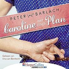 Caroline hat einen Plan Hörbuch von Peter Barlach Gesprochen von: Irina von Bentheim