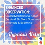 Enhanced Observation: Guided Meditation to Notice Details & Be More Observant: Hypnosis & Subliminal |  Hypnosis Help