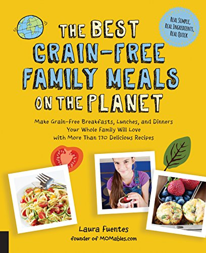 The To the fullest extent Grain-Free Family Meals on the Planet: Make Grain-Free Breakfasts, Lunches, and Dinners Your Whole People Will Love with More Than 170 Delicious Recipes (Best on the Planet)