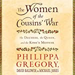The Women of the Cousins' War: The Duchess, the Queen and the King's Mother | Philippa Gregory,David Baldwin,Michael Jones